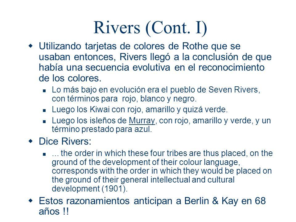 Rivers (Cont. I) Utilizando tarjetas de colores de Rothe que se usaban entonces, Rivers llegó a la conclusión de que había una secuencia evolutiva en