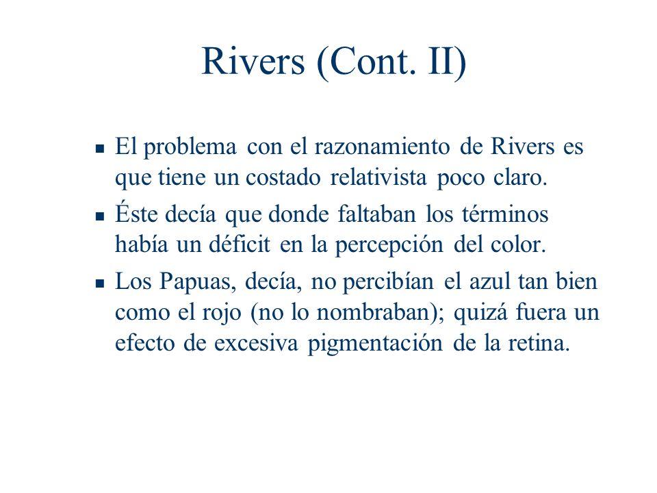 Rivers (Cont. II) El problema con el razonamiento de Rivers es que tiene un costado relativista poco claro. Éste decía que donde faltaban los términos