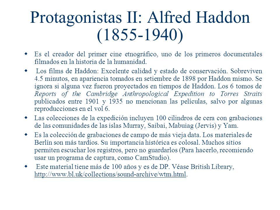 Protagonistas II: Alfred Haddon (1855-1940) Es el creador del primer cine etnográfico, uno de los primeros documentales filmados en la historia de la
