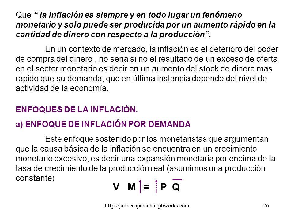 http://jaimecaparachin.pbworks.com25 La primera función del dinero que se ve afectada por la inflación es en su papel de deposito de valor, que es sus