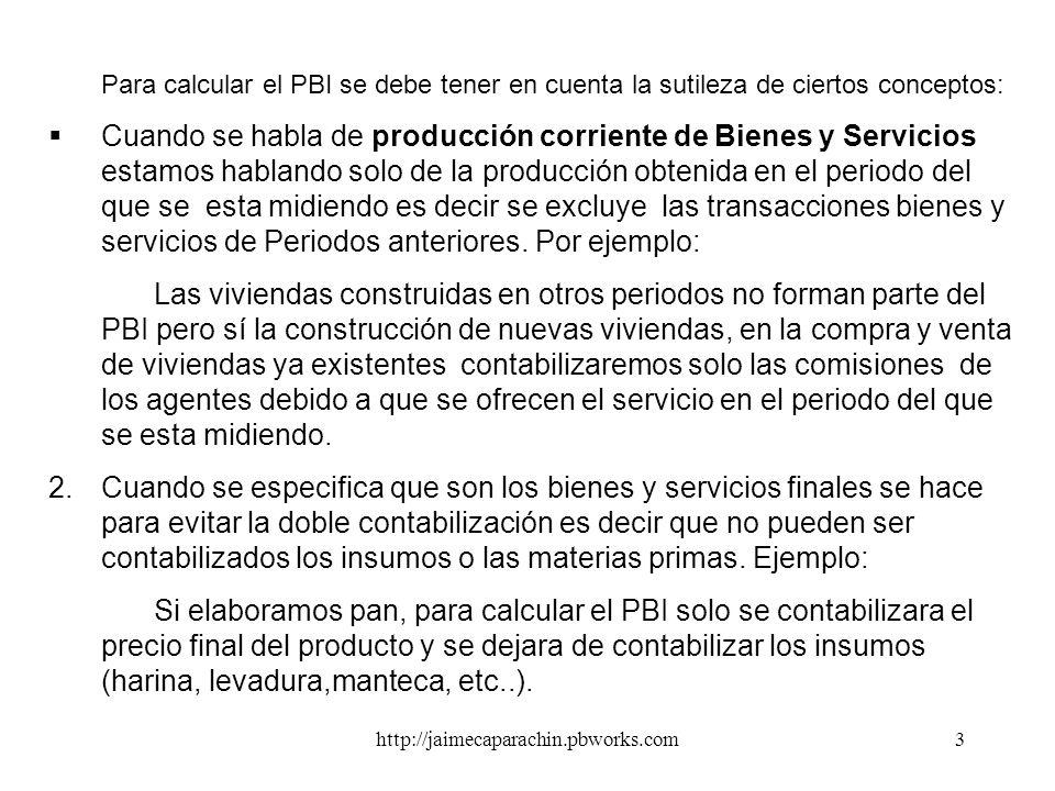 http://jaimecaparachin.pbworks.com2 El Producto Bruto Interno (PBI) Es el valor total de la producción corriente de Bienes y Servicios finales produci