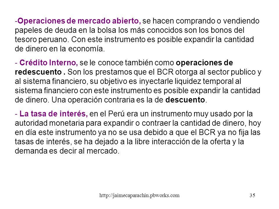 http://jaimecaparachin.pbworks.com34 Instrumentos de Política Monetaria. La política monetaria consiste en el control que hace el BCR sobre la oferta