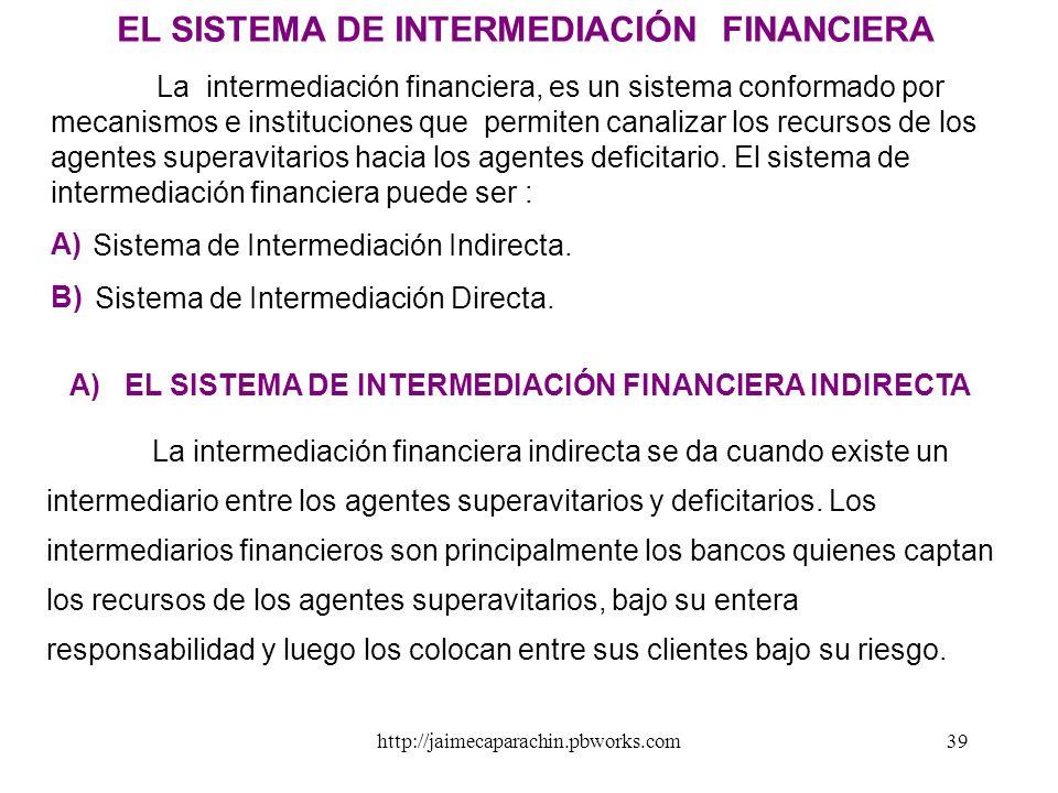 http://jaimecaparachin.pbworks.com38 EL MERCADO DE CAPITALES En toda economía de mercado existe algunos agentes económicos a quienes les sobra el dine