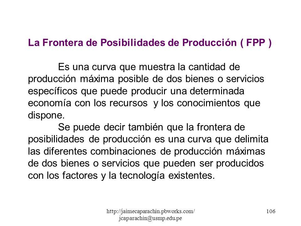 http://jaimecaparachin.pbworks.com/ jcaparachin@usmp.edu.pe 105 CUADRO N° 002 Frontera de Posibilidades de Producción CombinaciónVestidoAlimento A 0 2
