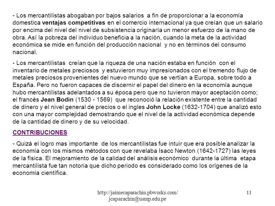 http://jaimecaparachin.pbworks.com/ jcaparachin@usmp.edu.pe 10 2.1 EL MERCANTILISMO Conjunto de ideas, que se dan en Europa Occidental principalmente