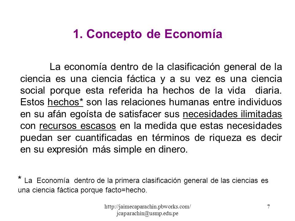 http://jaimecaparachin.pbworks.com/ jcaparachin@usmp.edu.pe 6 UNIDAD I: CONCEPTOS BASICOS DE LA CIENCIA ECONÓMICA Y LOS MODELOS ECONÓMICOS Concepto de