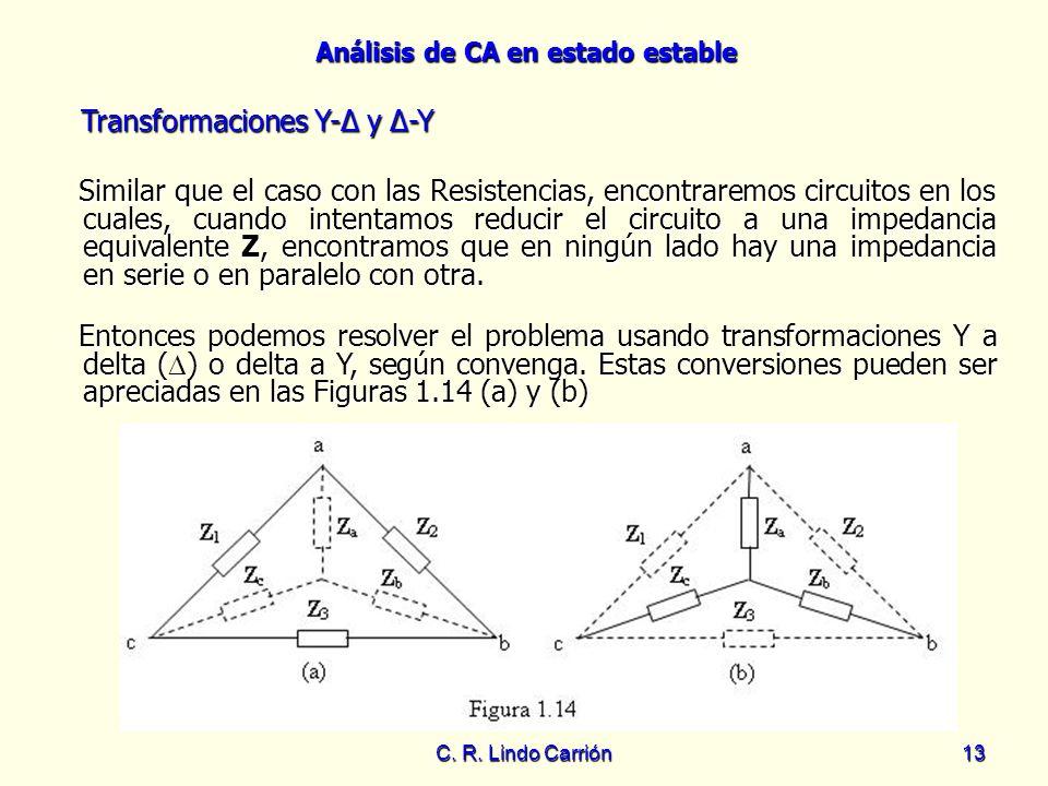 Análisis de CA en estado estable C. R. Lindo Carrión13 Similar que el caso con las Resistencias, encontraremos circuitos en los cuales, cuando intenta