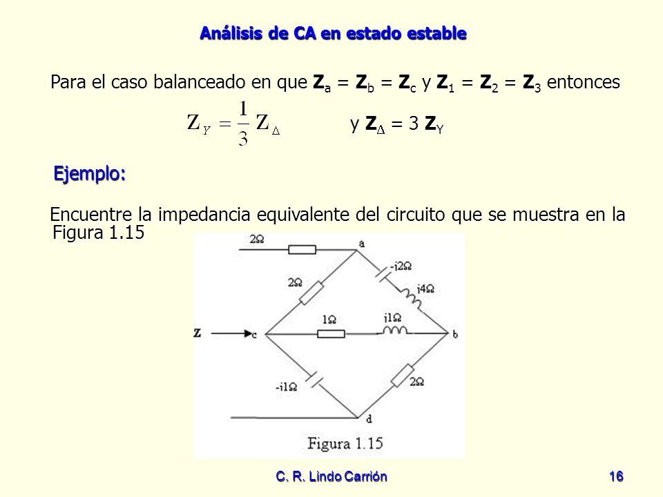 Análisis de CA en estado estable C. R. Lindo Carrión16 Para el caso balanceado en que Z a = Z b = Z c y Z 1 = Z 2 = Z 3 entonces Para el caso balancea