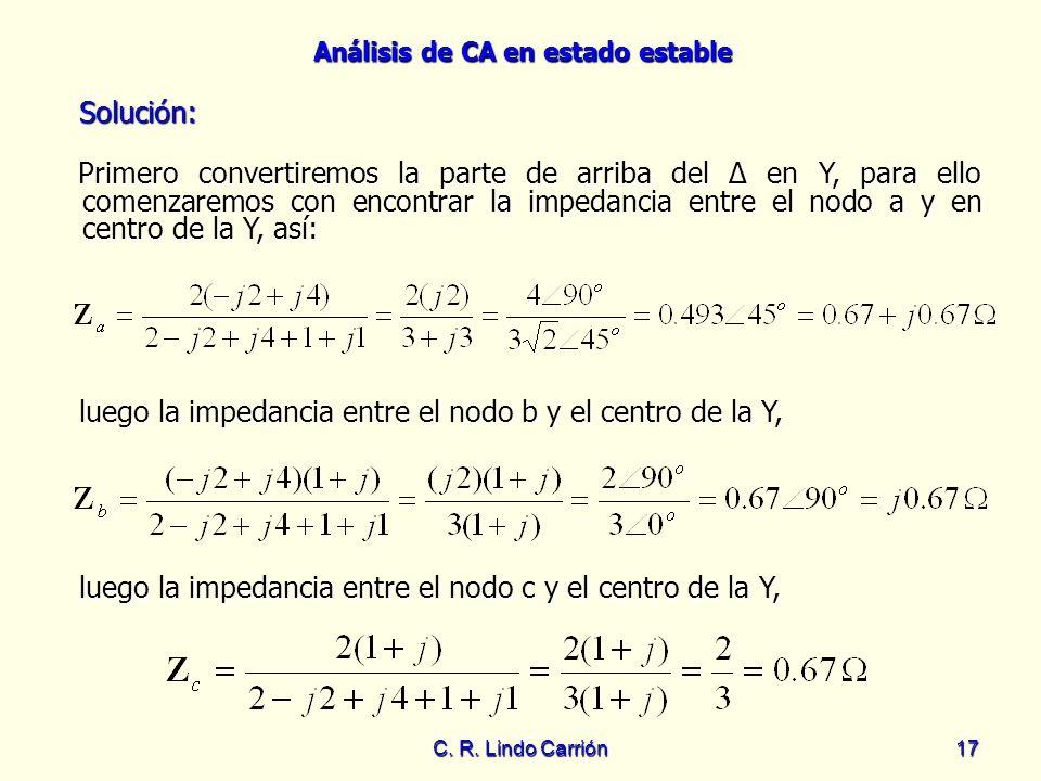 Análisis de CA en estado estable C. R. Lindo Carrión17 Primero convertiremos la parte de arriba del Δ en Y, para ello comenzaremos con encontrar la im