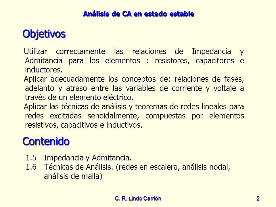 Análisis de CA en estado estable C. R. Lindo Carrión2 Objetivos Utilizar correctamente las relaciones de Impedancia y Admitancia para los elementos :