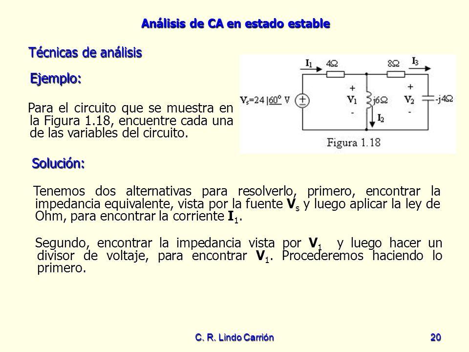 Análisis de CA en estado estable C. R. Lindo Carrión20 Para el circuito que se muestra en la Figura 1.18, encuentre cada una de las variables del circ
