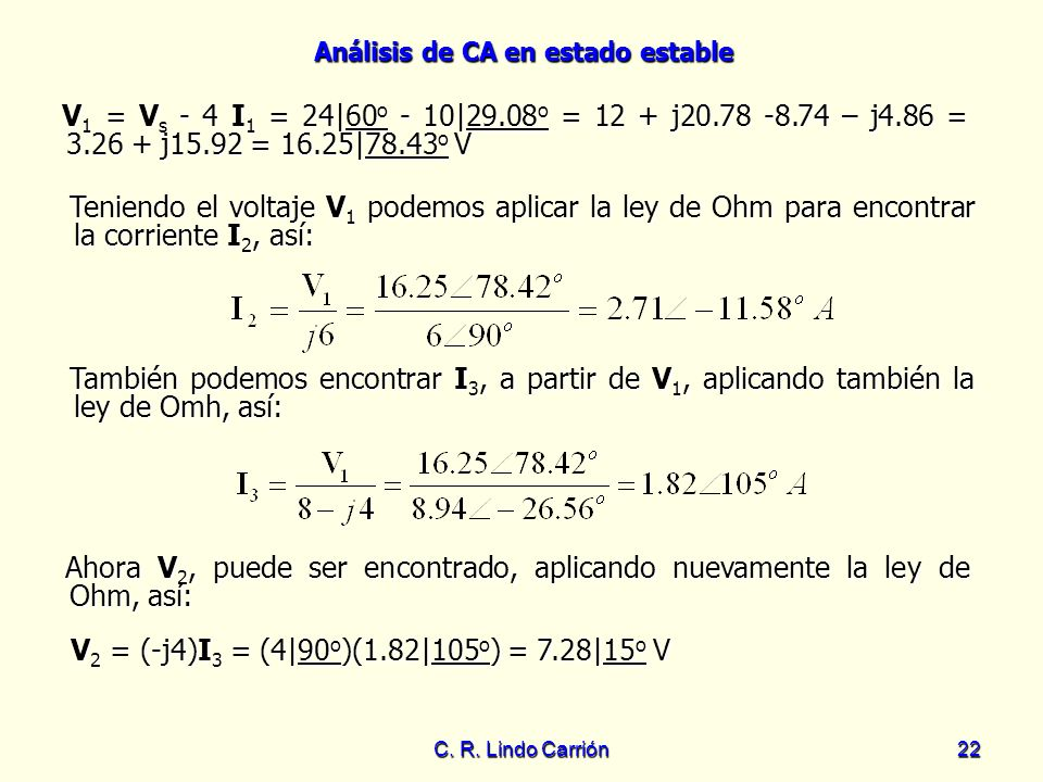 Análisis de CA en estado estable C. R. Lindo Carrión22 V 1 = V s - 4 I 1 = 24 60 o - 10 29.08 o = 12 + j20.78 -8.74 – j4.86 = 3.26 + j15.92 = 16.25 78
