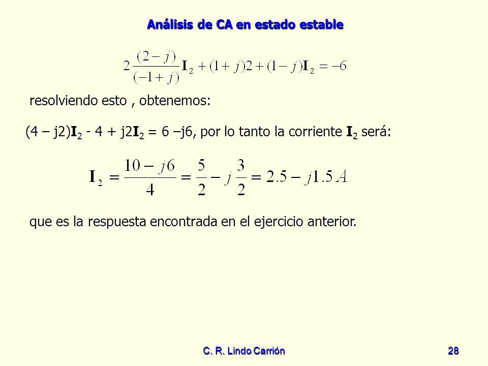 Análisis de CA en estado estable C. R. Lindo Carrión28 resolviendo esto, obtenemos: resolviendo esto, obtenemos: que es la respuesta encontrada en el