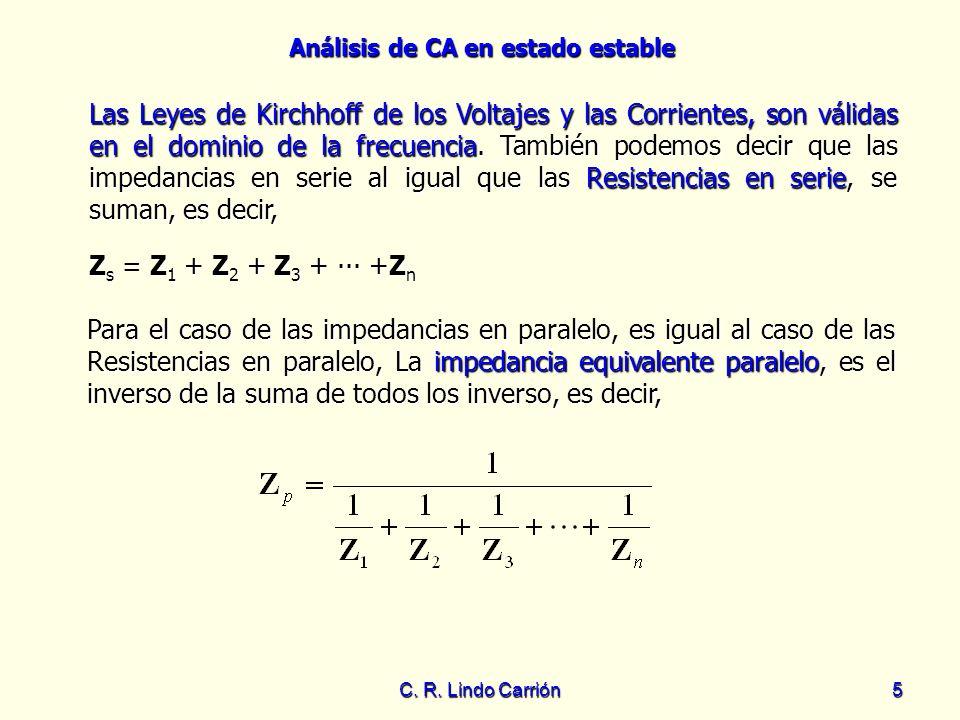 Análisis de CA en estado estable C. R. Lindo Carrión5 Las Leyes de Kirchhoff de los Voltajes y las Corrientes, son válidas en el dominio de la frecuen