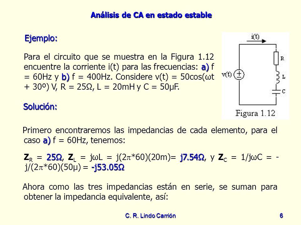 Análisis de CA en estado estable C. R. Lindo Carrión6 Ejemplo: Primero encontraremos las impedancias de cada elemento, para el caso a) f = 60Hz, tenem