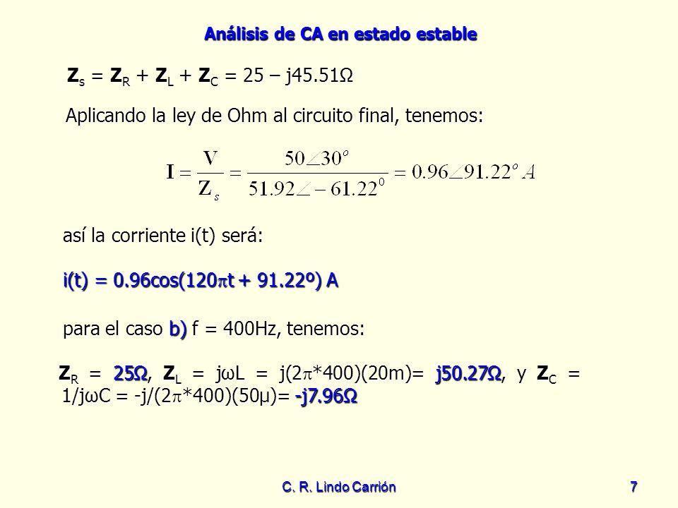 Análisis de CA en estado estable C. R. Lindo Carrión7 Z s = Z R + Z L + Z C = 25 – j45.51 Z s = Z R + Z L + Z C = 25 – j45.51 Aplicando la ley de Ohm
