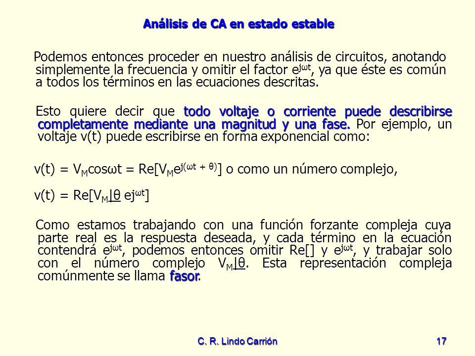 Análisis de CA en estado estable C. R. Lindo Carrión17 Podemos entonces proceder en nuestro análisis de circuitos, anotando simplemente la frecuencia