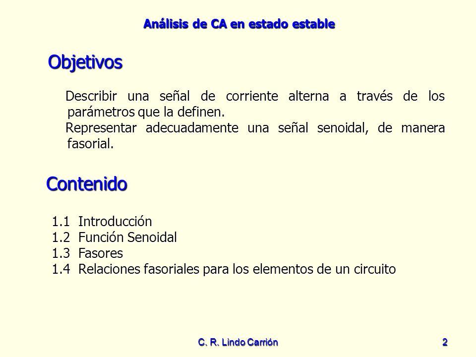 Análisis de CA en estado estable C. R. Lindo Carrión2 Objetivos Describir una señal de corriente alterna a través de los parámetros que la definen. De
