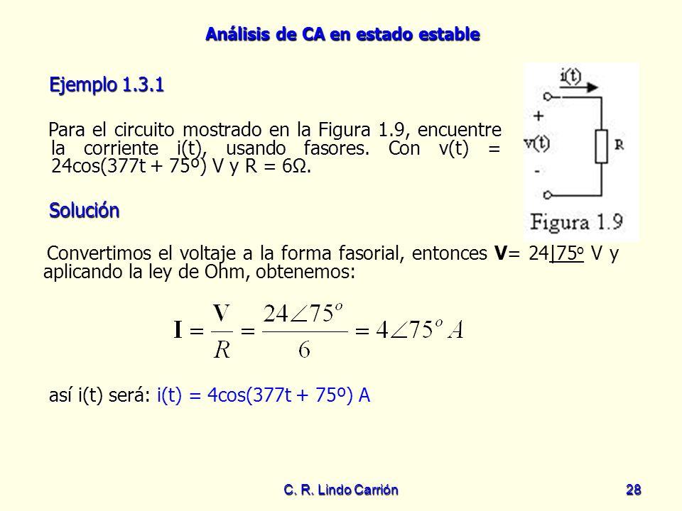 Análisis de CA en estado estable C. R. Lindo Carrión28 Para el circuito mostrado en la Figura 1.9, encuentre la corriente i(t), usando fasores. Con v(