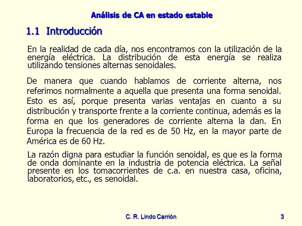 Análisis de CA en estado estable C. R. Lindo Carrión3 En la realidad de cada día, nos encontramos con la utilización de la energía eléctrica. La distr