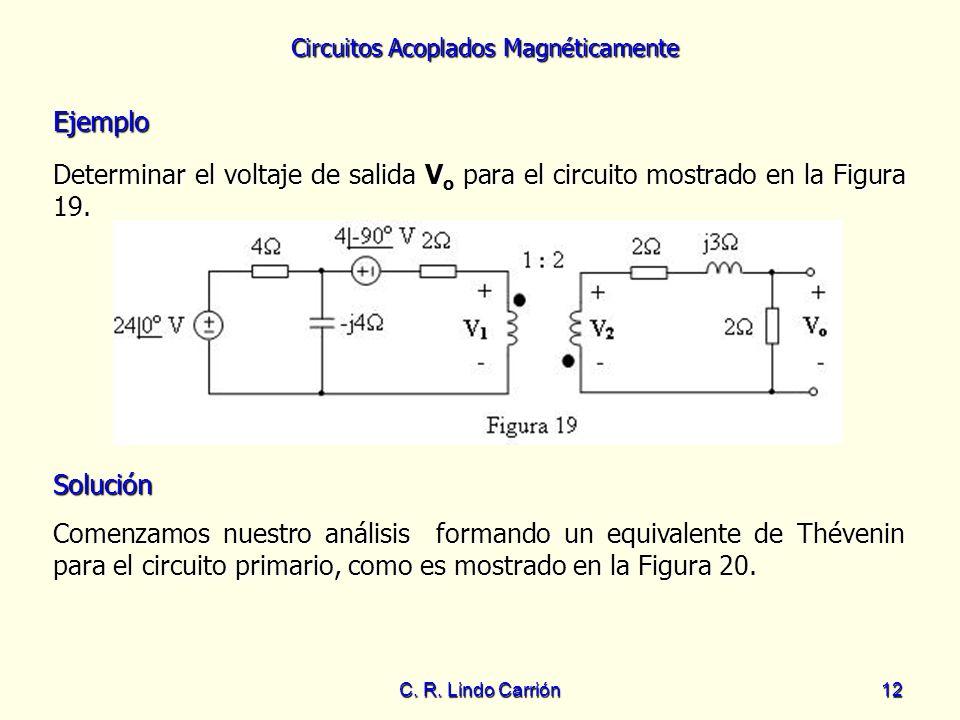 Circuitos Acoplados Magnéticamente C. R. Lindo Carrión12 Ejemplo Determinar el voltaje de salida V o para el circuito mostrado en la Figura 19. Soluci