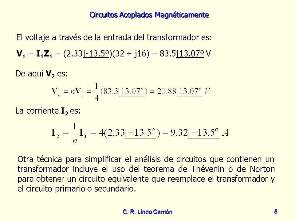 Circuitos Acoplados Magnéticamente C. R. Lindo Carrión5 El voltaje a través de la entrada del transformador es: De aquí V 2 es: De aquí V 2 es: La cor