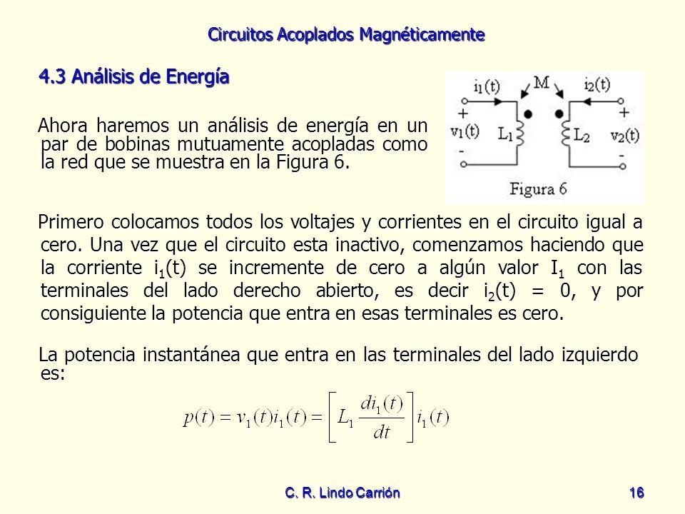Circuitos Acoplados Magnéticamente C. R. Lindo Carrión16 4.3 Análisis de Energía 4.3 Análisis de Energía Ahora haremos un análisis de energía en un pa