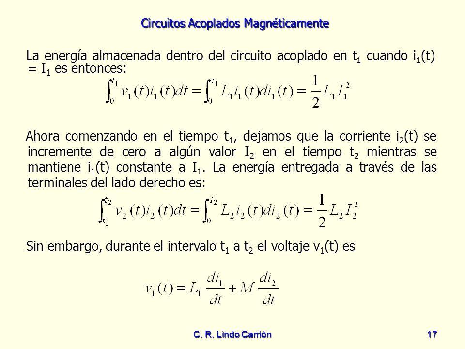 Circuitos Acoplados Magnéticamente C. R. Lindo Carrión17 La energía almacenada dentro del circuito acoplado en t 1 cuando i 1 (t) = I 1 es entonces: L