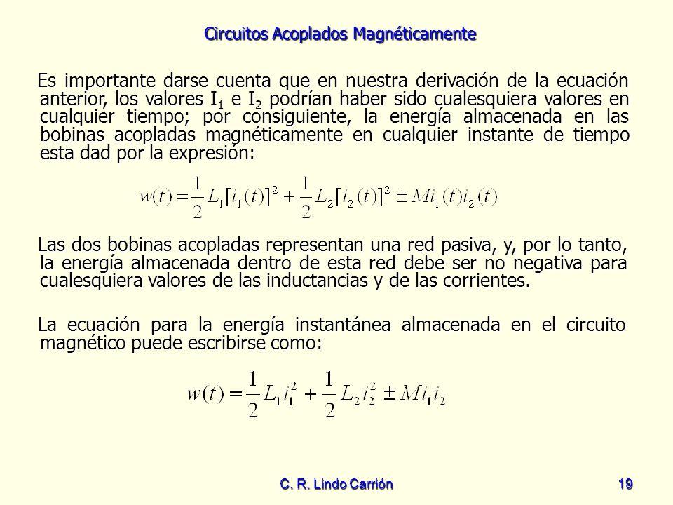 Circuitos Acoplados Magnéticamente C. R. Lindo Carrión19 Es importante darse cuenta que en nuestra derivación de la ecuación anterior, los valores I 1