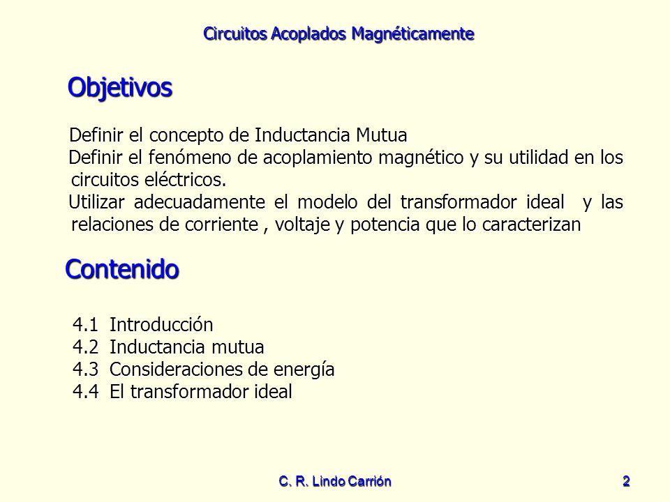 Circuitos Acoplados Magnéticamente C. R. Lindo Carrión2 Objetivos Definir el concepto de Inductancia Mutua Definir el concepto de Inductancia Mutua De