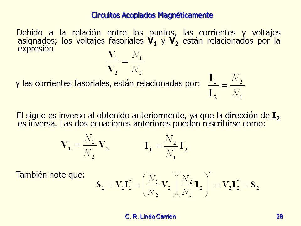 Circuitos Acoplados Magnéticamente C. R. Lindo Carrión28 Debido a la relación entre los puntos, las corrientes y voltajes asignados; los voltajes faso