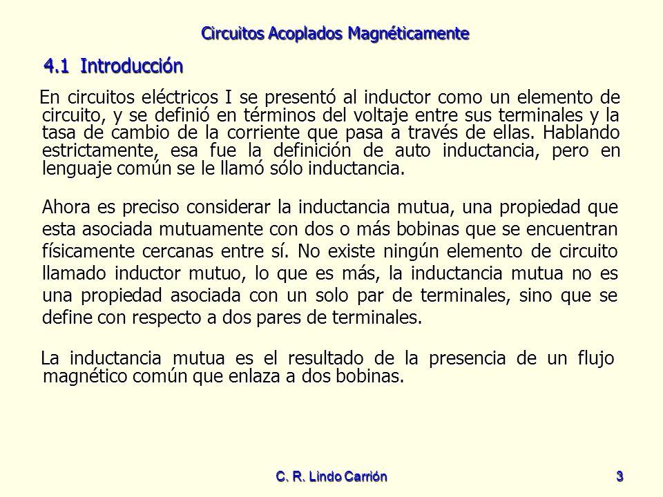 Circuitos Acoplados Magnéticamente C. R. Lindo Carrión3 En circuitos eléctricos I se presentó al inductor como un elemento de circuito, y se definió e