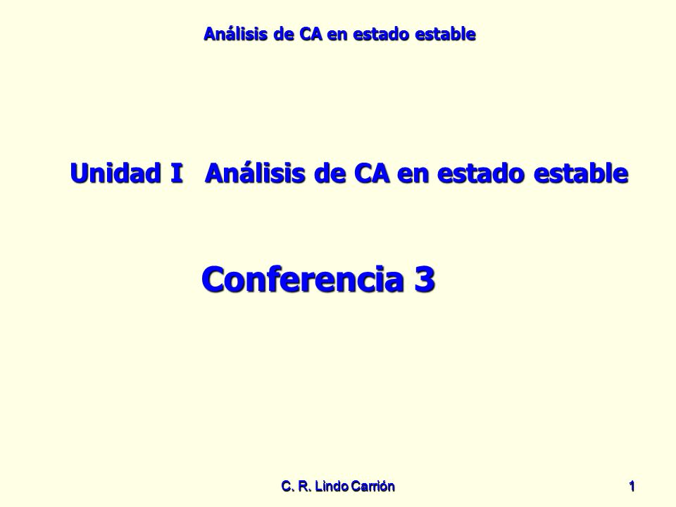 Análisis de CA en estado estable C. R. Lindo Carrión11 Unidad IAnálisis de CA en estado estable Conferencia 3