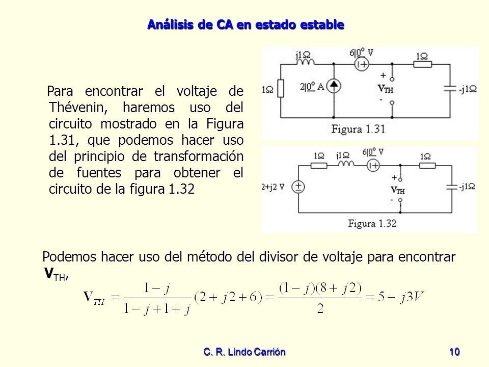 Análisis de CA en estado estable C. R. Lindo Carrión10 Para encontrar el voltaje de Thévenin, haremos uso del circuito mostrado en la Figura 1.31, que