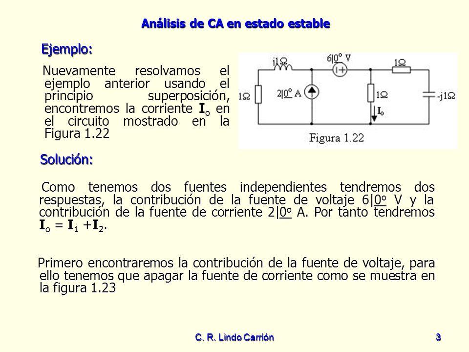Análisis de CA en estado estable C. R. Lindo Carrión3 Nuevamente resolvamos el ejemplo anterior usando el principio superposición, encontremos la corr