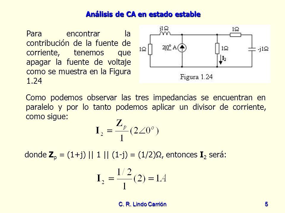 Análisis de CA en estado estable C. R. Lindo Carrión5 Para encontrar la contribución de la fuente de corriente, tenemos que apagar la fuente de voltaj