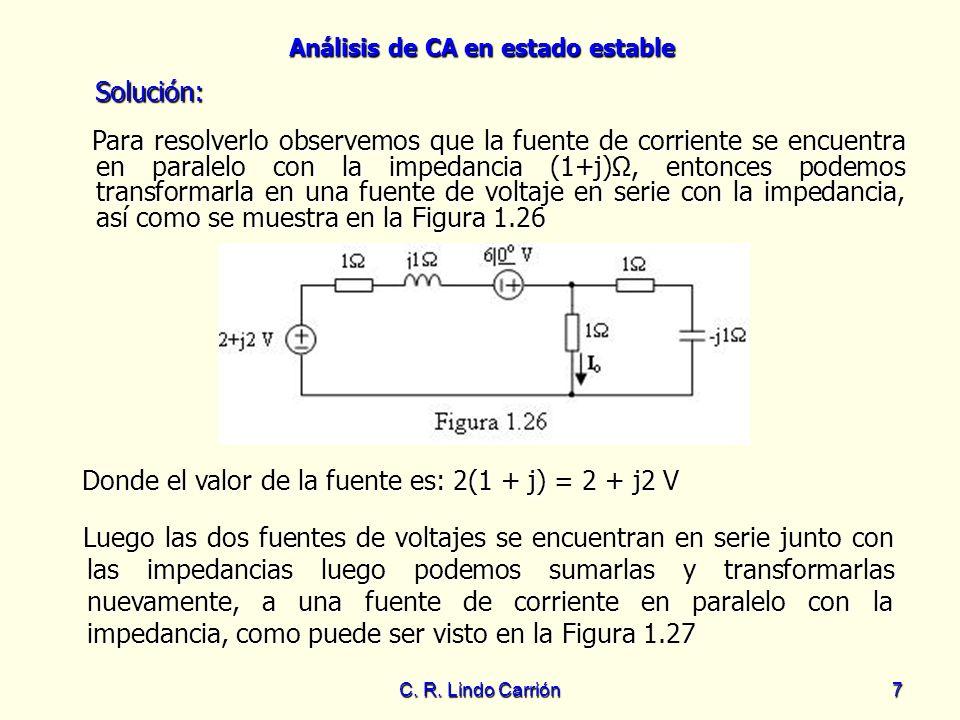 Análisis de CA en estado estable C. R. Lindo Carrión7 Solución: Solución: Para resolverlo observemos que la fuente de corriente se encuentra en parale
