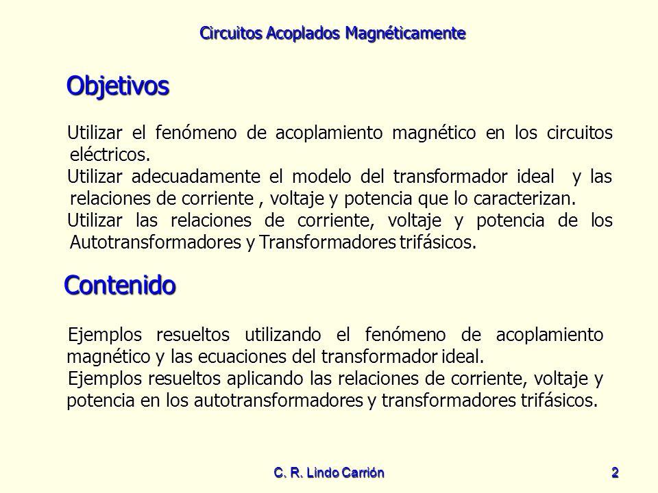 Circuitos Acoplados Magnéticamente C. R. Lindo Carrión2 Objetivos Utilizar el fenómeno de acoplamiento magnético en los circuitos eléctricos. Utilizar