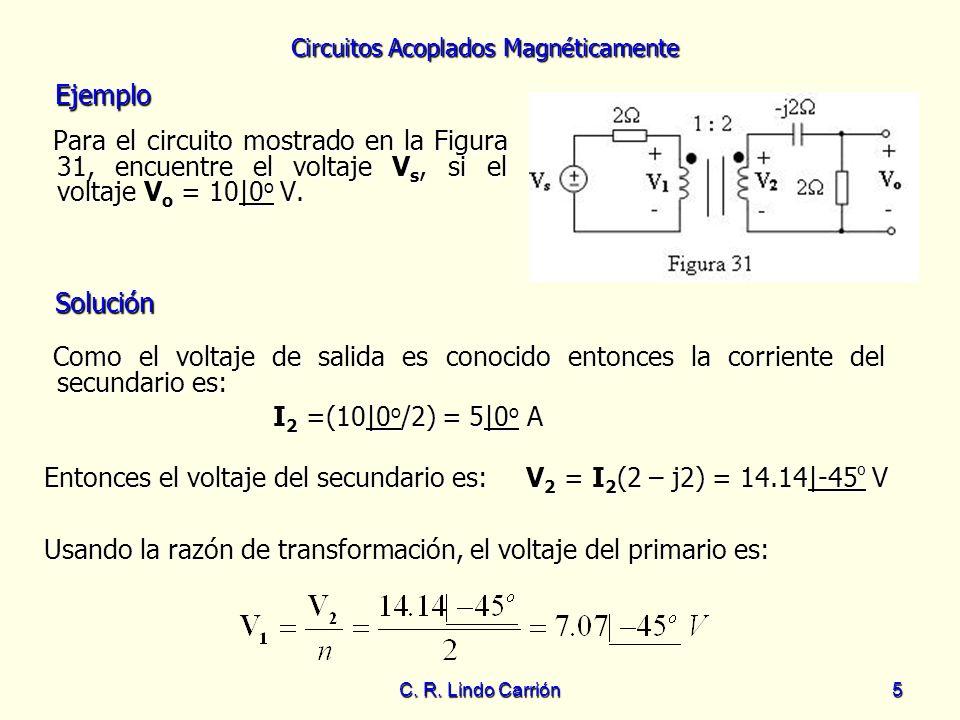 Circuitos Acoplados Magnéticamente C. R. Lindo Carrión5 Para el circuito mostrado en la Figura 31, encuentre el voltaje V s, si el voltaje V o = 10|0