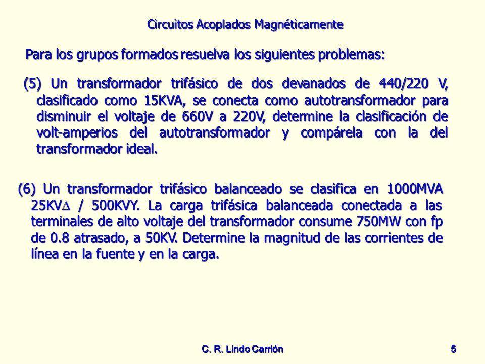 Circuitos Acoplados Magnéticamente C. R. Lindo Carrión5 5 Para los grupos formados resuelva los siguientes problemas: Para los grupos formados resuelv