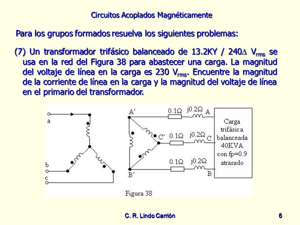 Circuitos Acoplados Magnéticamente C. R. Lindo Carrión6 6 Para los grupos formados resuelva los siguientes problemas: Para los grupos formados resuelv