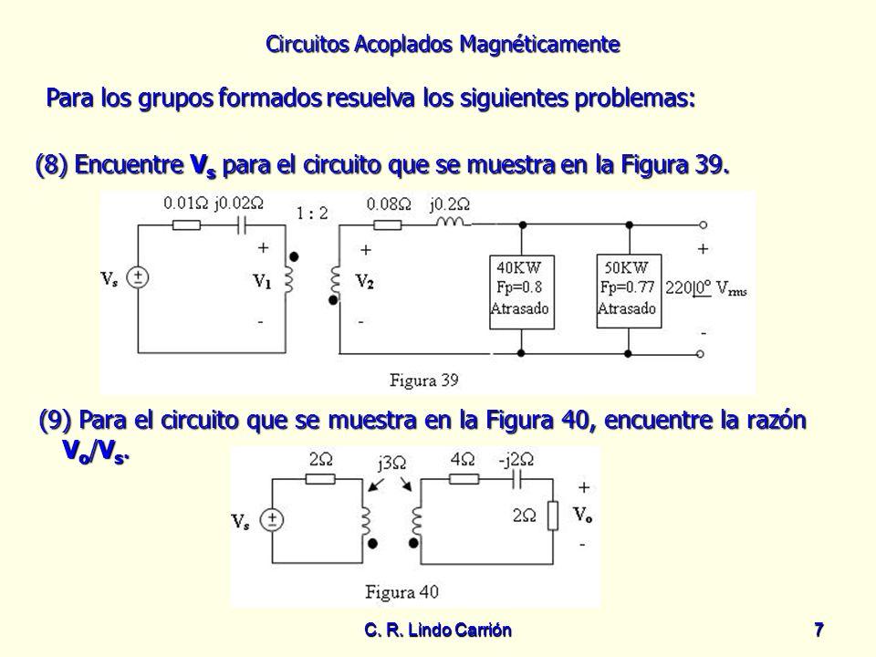 Circuitos Acoplados Magnéticamente C. R. Lindo Carrión7 7 Para los grupos formados resuelva los siguientes problemas: Para los grupos formados resuelv
