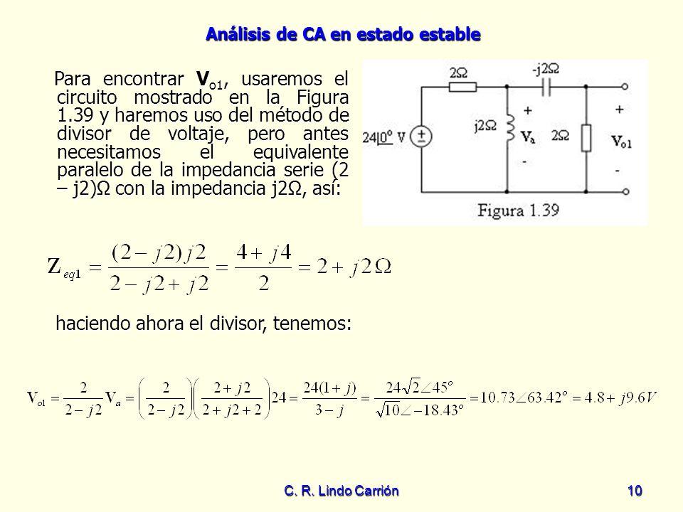 Análisis de CA en estado estable C. R. Lindo Carrión10 Para encontrar V o1, usaremos el circuito mostrado en la Figura 1.39 y haremos uso del método d