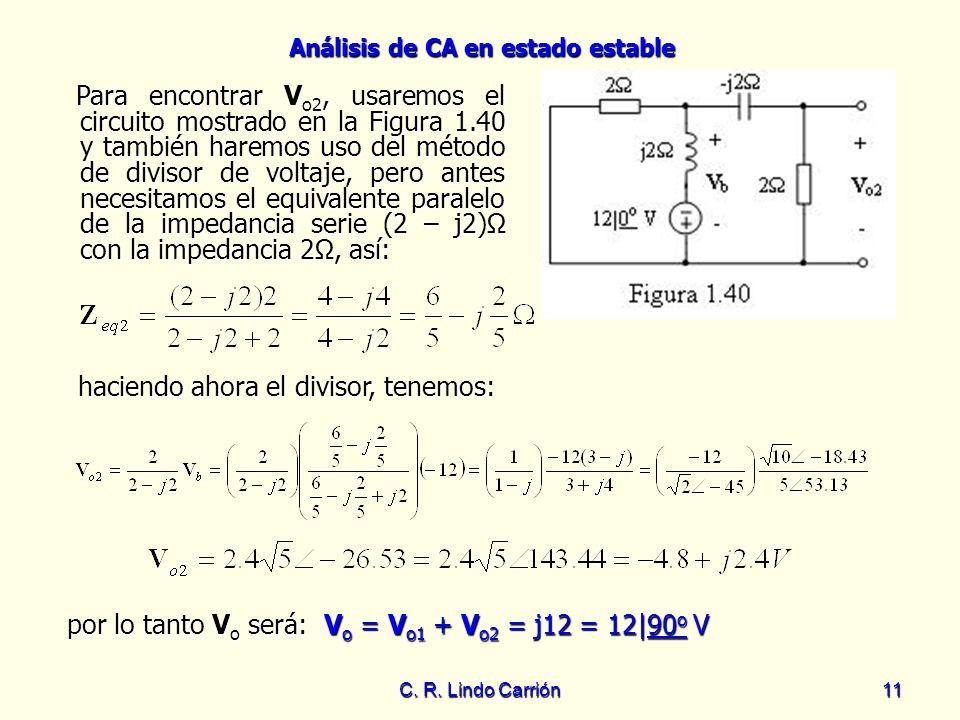 Análisis de CA en estado estable C. R. Lindo Carrión11 Para encontrar V o2, usaremos el circuito mostrado en la Figura 1.40 y también haremos uso del