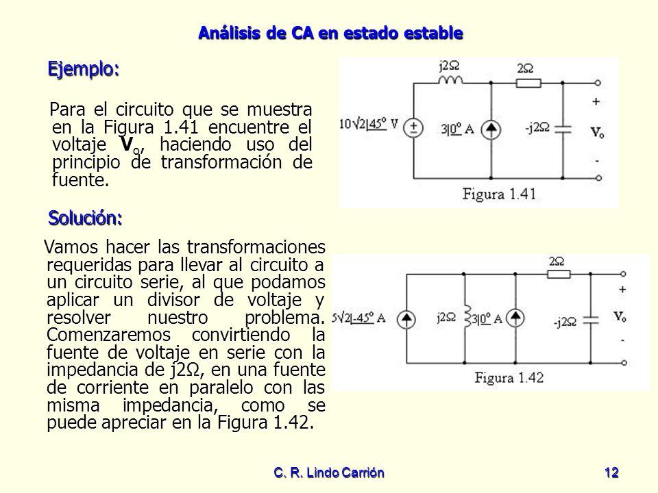 Análisis de CA en estado estable C. R. Lindo Carrión12 Para el circuito que se muestra en la Figura 1.41 encuentre el voltaje V o, haciendo uso del pr