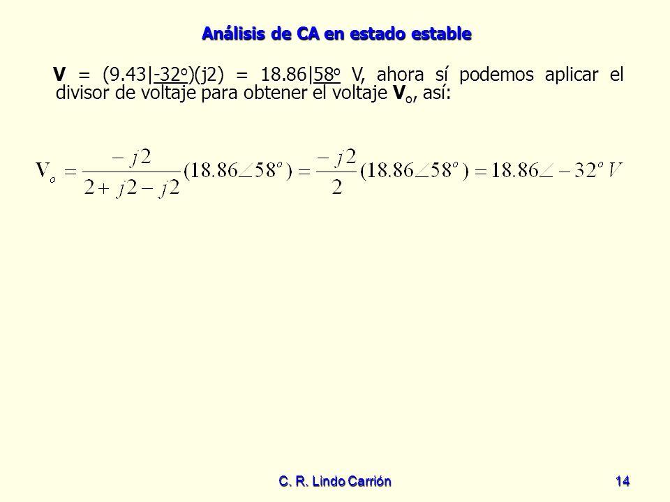 Análisis de CA en estado estable C. R. Lindo Carrión14 V = (9.43|-32 o )(j2) = 18.86|58 o V, ahora sí podemos aplicar el divisor de voltaje para obten