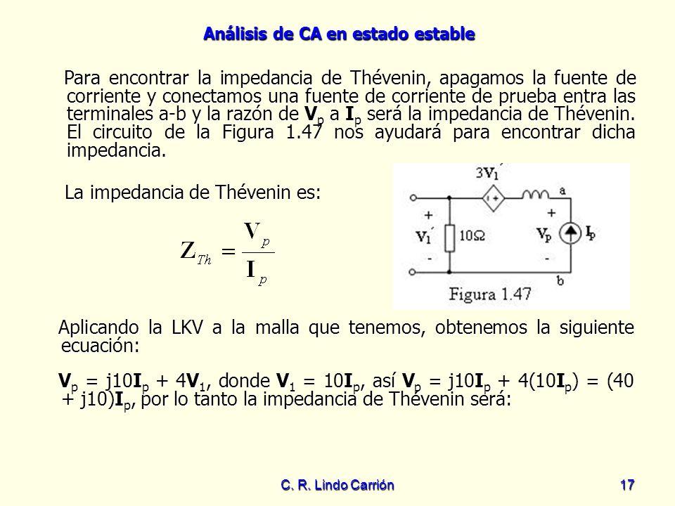 Análisis de CA en estado estable C. R. Lindo Carrión17 La impedancia de Thévenin es: La impedancia de Thévenin es: Aplicando la LKV a la malla que ten