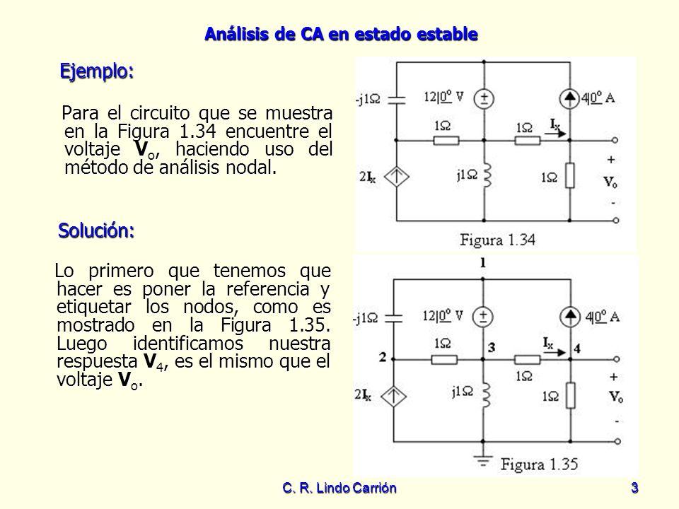 Análisis de CA en estado estable C. R. Lindo Carrión3 Para el circuito que se muestra en la Figura 1.34 encuentre el voltaje V o, haciendo uso del mét