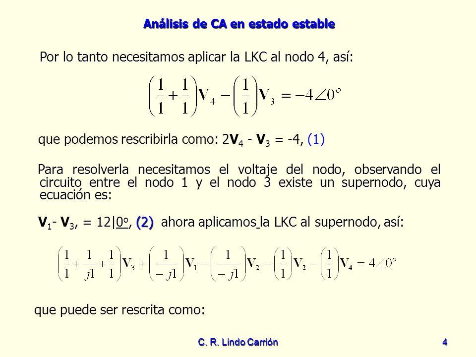 Análisis de CA en estado estable C. R. Lindo Carrión4 Por lo tanto necesitamos aplicar la LKC al nodo 4, así: Por lo tanto necesitamos aplicar la LKC