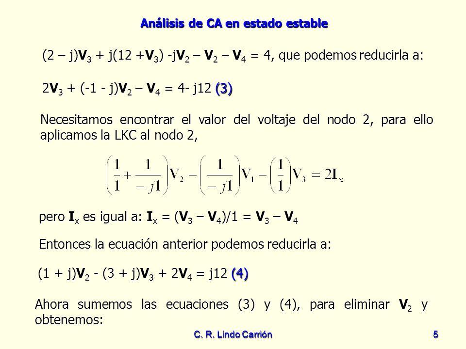 Análisis de CA en estado estable C. R. Lindo Carrión5 (2 – j)V 3 + j(12 +V 3 ) -jV 2 – V 2 – V 4 = 4, que podemos reducirla a: Necesitamos encontrar e